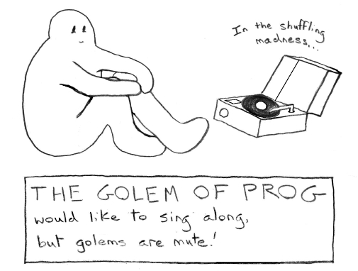 The golem's favorite band is Gentle Giant.